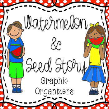 Watermelon & Seed Story Graphic Organizers