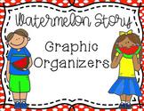 Watermelon Story Graphic Organizers