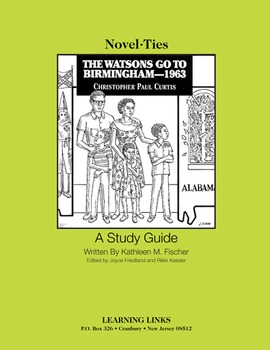 Watsons Go to Birmingham 1963 - Novel-Ties Study Guide