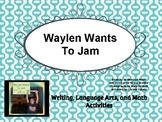 Waylen Wants to Jam Reading and Writing Curriculum