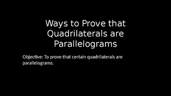 Ways to Prove Quadrilaterals are Parallelograms - PowerPoint Lesson (5.2)