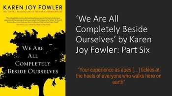 We Are All Completely Beside Ourselves by Karen Joy Fowler: Part Six