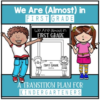 We Are (Almost) in First Grade! - Kindergarten End of Year Moving Up Packet