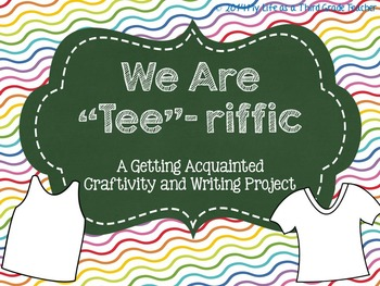 "We Are ""Tee""-riffic: A Getting Aquainted Crafitivity and Writing Project"