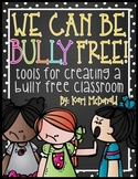 We Can Be Bully Free!: Tools for Creating a Bully Free Classroom ( Bullying )