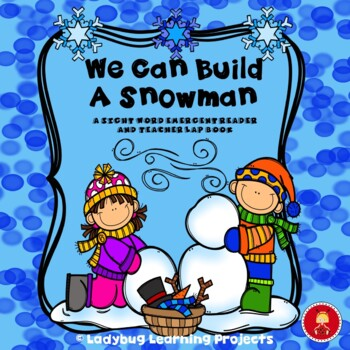 We Can Build A Snowman (A Sight Word Reader and Teacher Lap Book)