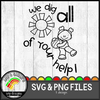 We Dig All Of Your Help SVG Design