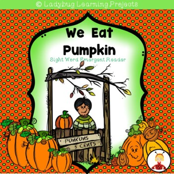 We Eat Pumpkin (A Sight Word Emergent Reader)