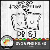 We Go Together Like PB & J SVG Design