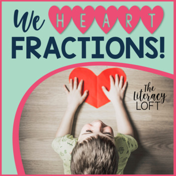 We HEART Fractions!- Valentine's Day Fraction Word Problems