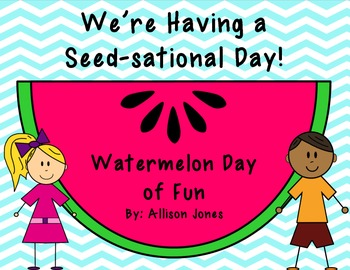 We're Having a Seed-sational Day! Watermelon Day of Fun!