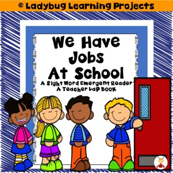 We Have Jobs At School  (A Sight Word Emergent Reader and Lap Book)