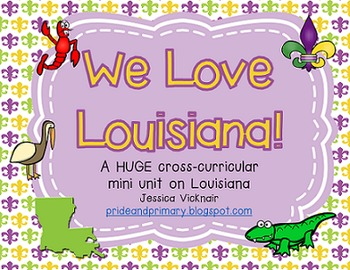 We Love Louisiana! Primary Cross Curricular Unit on Louisiana History!