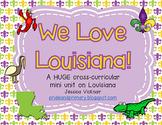 We Love Louisiana! Primary Cross Curricular Unit!