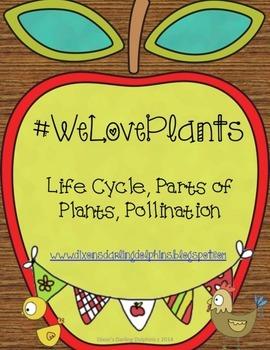 We Love Plants: Life Cycle, Plant Parts and Pollination