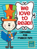 We Love to Read!  Centers for March Fun!