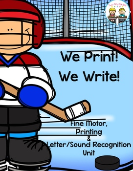 We Print, We Write!  Fine Motor, Letter/Sound Recognition & Printing HUGE unit