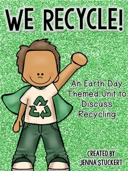 We Recycle! (An Earth Day Themed Unit to Discuss Recycling)