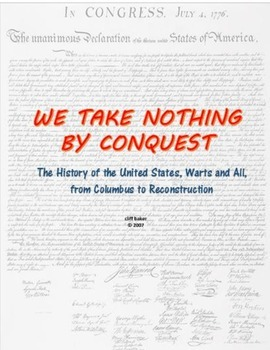 We Take Nothing by Conquest - a  US History textbook, Columbus to Reconstruction