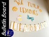 We Turn Lemons Into Lemonade *Bulletin Board*