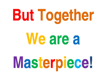 We are each Unique and Beautiful but Together we are a Masterpice