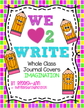 We {heart} 2 Write Whole Class Journal Covers/Prompts - Imagination