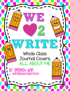 We {heart} 2 Write Whole Class Journal Covers/Prompts - All About Me