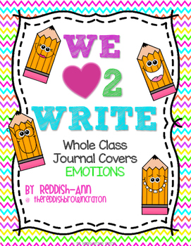 We {heart} 2 Write Whole Class Journal Covers/Prompts - Emotions