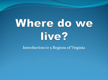 We live in.....Introduction to 5 regions of Virginia