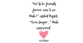 We'll be friends forever won't we Pooh?