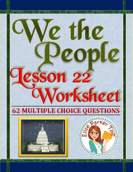 We the People: The Citizen and the Constitution Lesson 22 Worksheet / Test