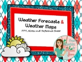 Weather Maps and Weather Forecasts Notes, PPT and Reference Sheet