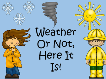 Weather Or Not, Here It Is!