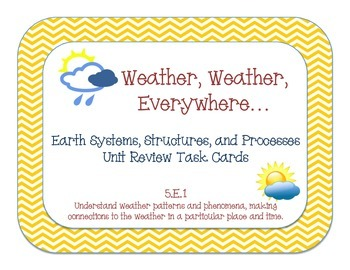 Weather, Weather, Everywhere...   5.E.1 5th Grade Weather Unit Review Task Cards
