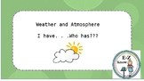 Weather and Atmosphere I have. . .Who has???