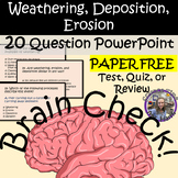 Weathering, Erosion, Deposition Brain Check! PAPERLESS Test, Quiz, Review
