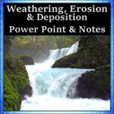 Weathering, Erosion & Deposition Power Point And Student Note-Taker