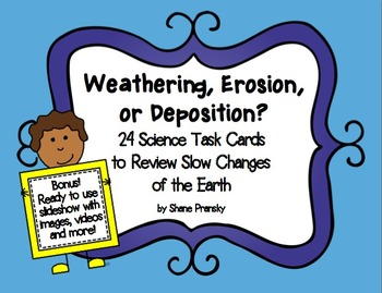 Weathering, Erosion, or Deposition? 24 Science Task Cards