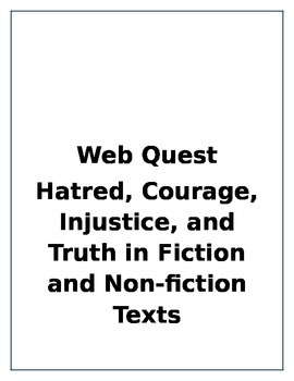 Web Quest- Hatred, Courage, Truth and Injustice in Non-Fiction and Fiction Texts