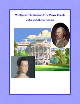 John and Abigail Adams-The Nation's First Power Couple- Webquest
