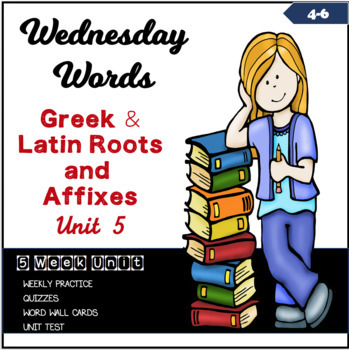 Wednesday Words: Greek and Latin Roots and Affixes Unit 5