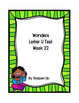 Week 22 Reading Wonders Letter Uu Test with Answer Key