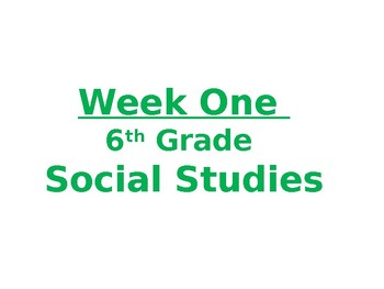 Week One PowerPoint for Lesson Plan- 6th grade Social Studies - World History