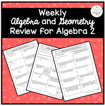 Weekly Algebra and Geometry Review for Algebra 2 or PreCalculus