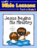 Weekly Bible Lessons: Jesus Begins His Ministry (Jesus' Baptism and Temptation)