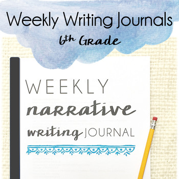 Weekly Writing Journals - Narrative Prompts for 6th Grade