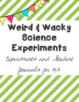 Weird & Wacky Science Experiments - with Student Journal