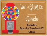 Wel-gum to third grade bulletin board.  Sign for grades k4-6.  Welcome Gumballs