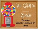 Wel-gum to third grade bulletin board.  Sign for grades k4-6.  Welcome Gumballs
