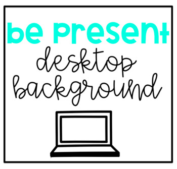 Be Present Desktop Background
